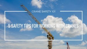Crane Safety 101: Here are 5 safety tips for working with cranes.