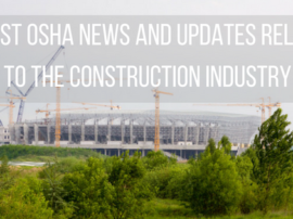 Latest OSHA News and Updates Related to The Construction Industry