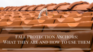 Fall Protection Anchors: What Are They and How do You Use Them?