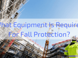 What Equipment Is Required For Fall Protection?
